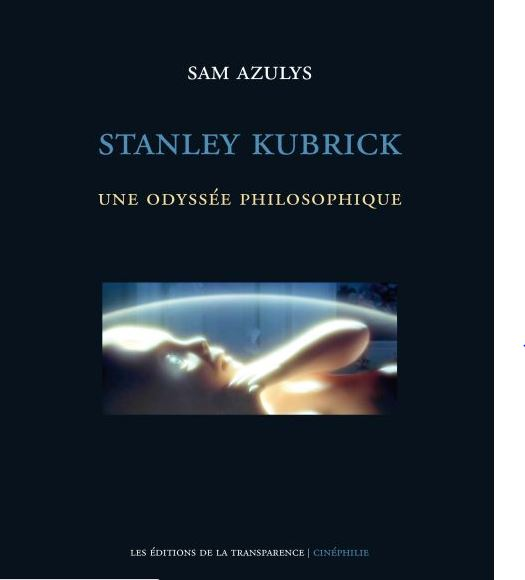 Sam Azulys Stanley Kubrick une odyssée philosophique